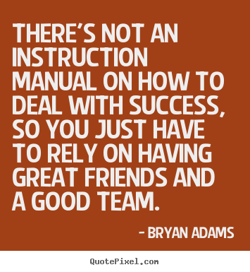 There's not an instruction manual on how to deal.. Bryan Adams popular success quote