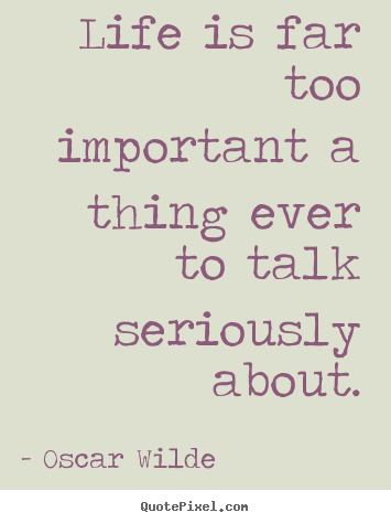 Success quote - Life is far too important a thing ever to talk seriously about.