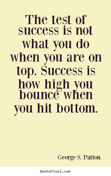 Success quotes - The test of success is not what you do when you are on top...