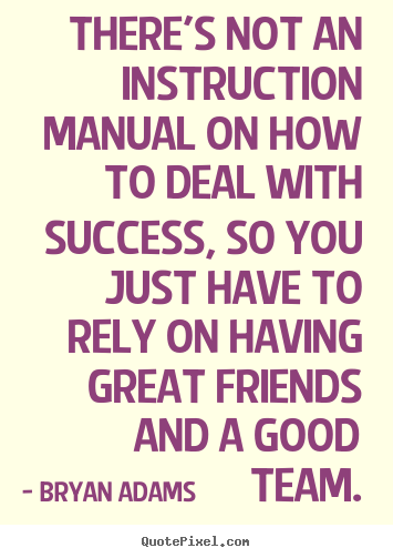 Bryan Adams picture quotes - There's not an instruction manual on how to deal with success, so you.. - Success quote