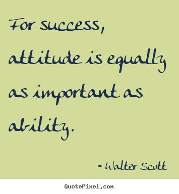 Success quotes - For success, attitude is equally as important as ability.