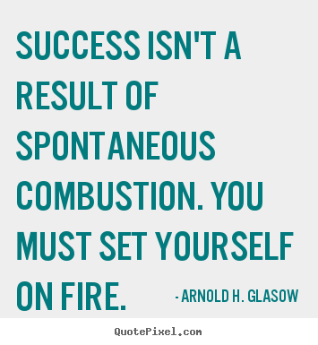 Make image quotes about success - Success isn't a result of spontaneous combustion. you must set..