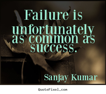 Diy photo quote about success - Failure is unfortunately as common as success.