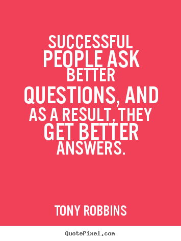 Make custom picture quotes about success - Successful people ask better questions, and..