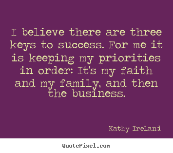 Success quotes - I believe there are three keys to success. for me it is keeping..