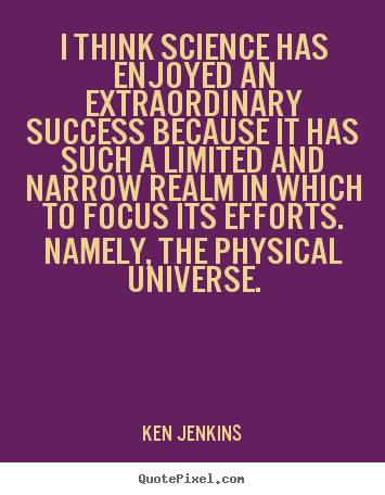 Quotes about success - I think science has enjoyed an extraordinary success because..