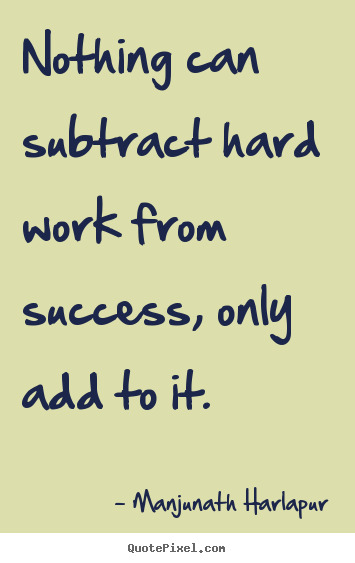 Success quote - Nothing can subtract hard work from success,..