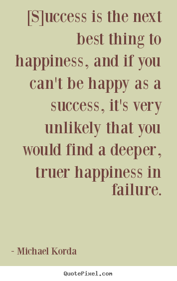 Michael Korda picture quotes - [s]uccess is the next best thing to happiness, and.. - Success quote