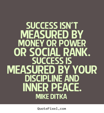 Mike Ditka picture quotes - Success isn't measured by money or power or social.. - Success quote