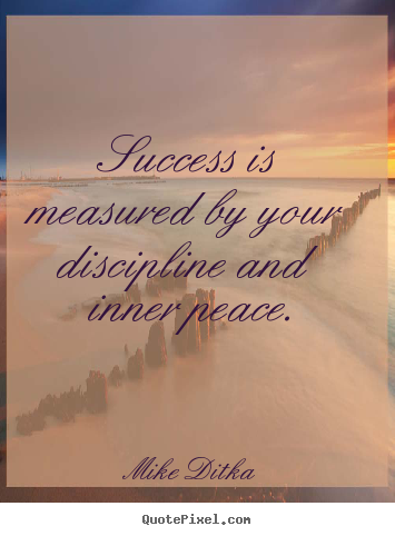 Customize picture quote about success - Success is measured by your discipline and inner peace.