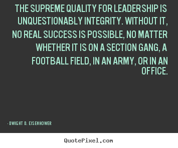 Success quote - The supreme quality for leadership is unquestionably integrity. without..