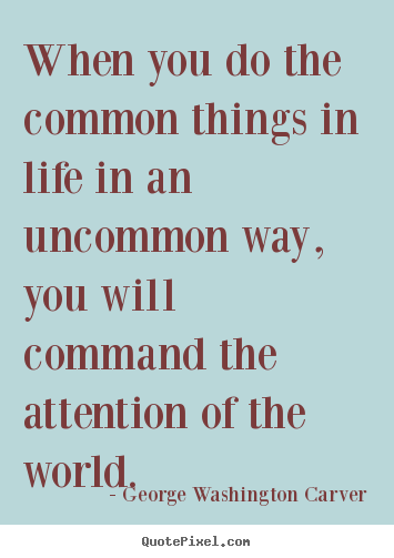 Success quote - When you do the common things in life in an uncommon..