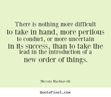 Design your own picture quotes about success - There is nothing more difficult to take in hand, more..