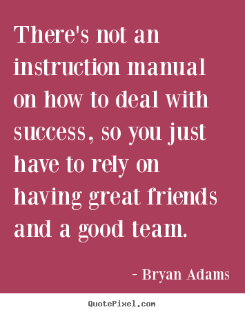 There's not an instruction manual on how to deal.. Bryan Adams good success quote