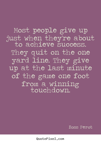 Quotes about success - Most people give up just when they're about..