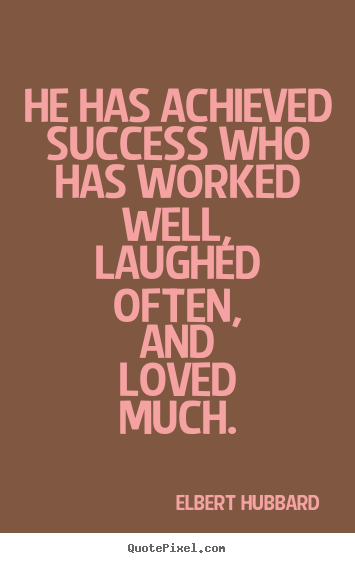 Elbert Hubbard picture quotes - He has achieved success who has worked well, laughed.. - Success sayings