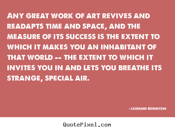 Success quotes - Any great work of art revives and readapts time..