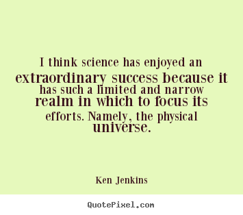 Create graphic picture quotes about success - I think science has enjoyed an extraordinary success..