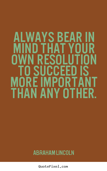 How to make poster quotes about success - Always bear in mind that your own resolution..