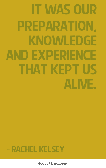 Rachel Kelsey photo quote - It was our preparation, knowledge and experience.. - Success quotes