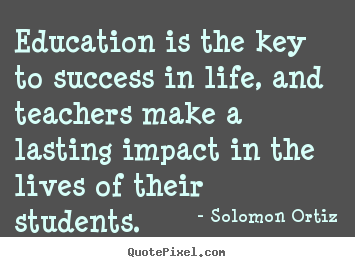 Solomon Ortiz poster quote - Education is the key to success in life,.. - Success quote