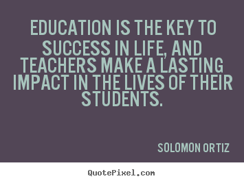 Quotes about success - Education is the key to success in life, and..
