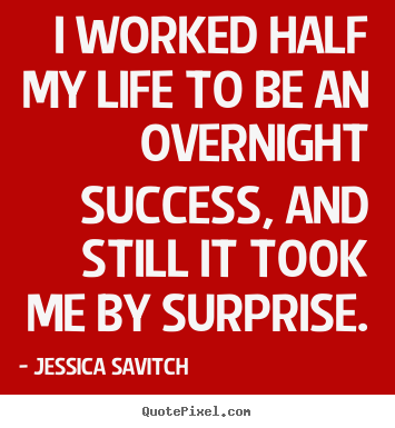 Success quotes - I worked half my life to be an overnight..