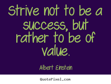Create picture quotes about success - Strive not to be a success, but rather to..