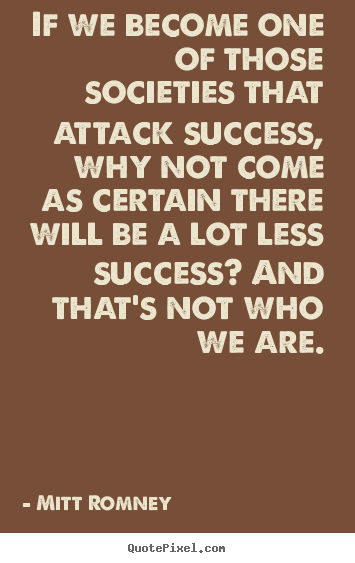 Sayings about success - If we become one of those societies that attack..