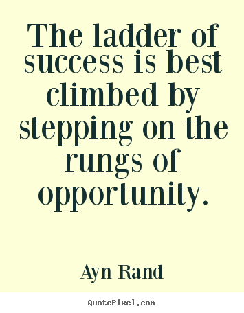 Success quotes - The ladder of success is best climbed by stepping on the rungs of opportunity.