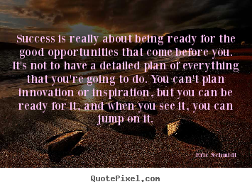 Create custom picture sayings about success - Success is really about being ready for the good opportunities that..