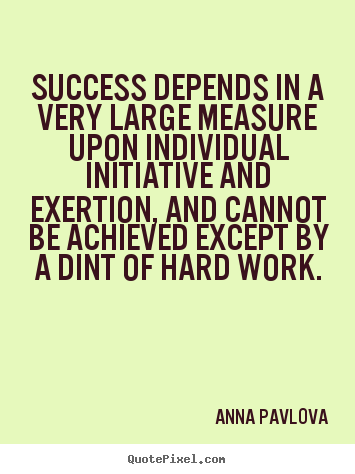 Success sayings - Success depends in a very large measure upon individual initiative..