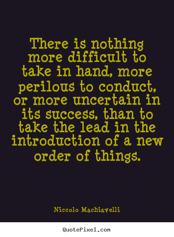 Success quotes - There is nothing more difficult to take in hand,..