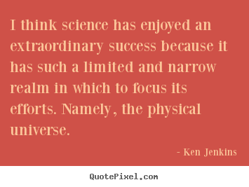Ken Jenkins picture quotes - I think science has enjoyed an extraordinary success because.. - Success quotes