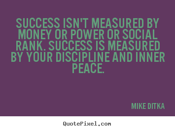 Quote about success - Success isn't measured by money or power or social rank. success is..