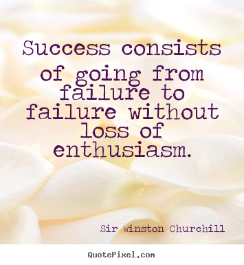 Quote about success - Success consists of going from failure to failure without..