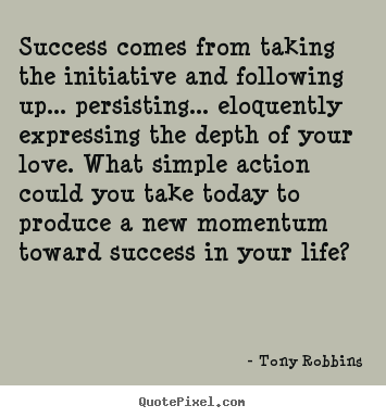 Tony Robbins image quotes - Success comes from taking the initiative and following up..... - Success quotes