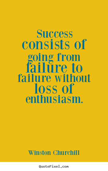 Success consists of going from failure to failure without.. Winston Churchill popular success quotes