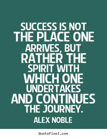 Success quote - Success is not the place one arrives, but rather..