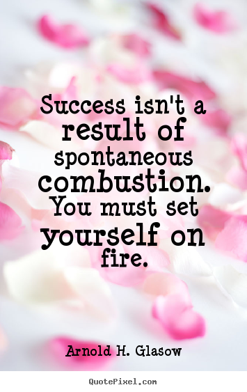 Arnold H. Glasow picture quotes - Success isn't a result of spontaneous combustion. you must.. - Success quotes
