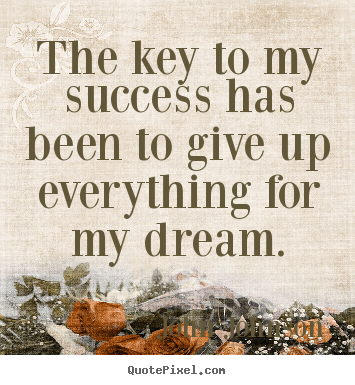 The key to my success has been to give up everything.. John Johnson  success quote