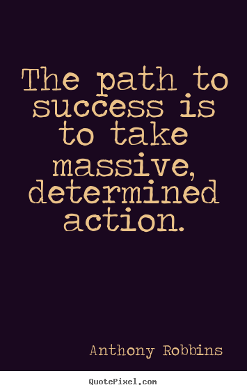 Design custom picture quote about success - The path to success is to take massive, determined..