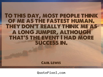 Quotes about success - To this day, most people think of me as the fastest..