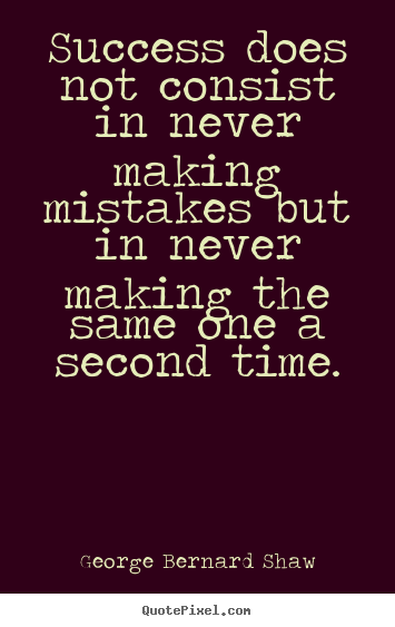 Quote about success - Success does not consist in never making mistakes but in never..