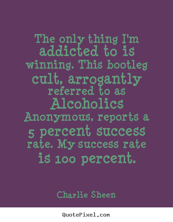 Success quotes - The only thing i'm addicted to is winning. this bootleg cult, arrogantly..