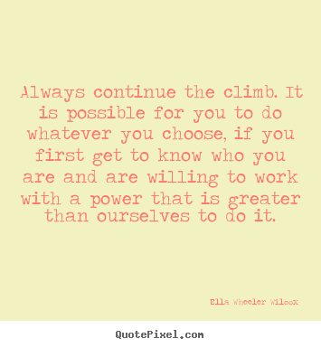 Quote about success - Always continue the climb. it is possible for you to do..