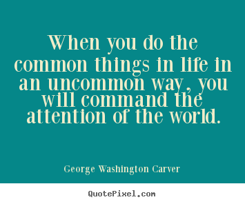 Success quotes - When you do the common things in life in an..