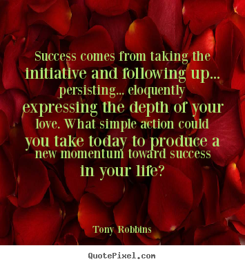 Tony Robbins picture quotes - Success comes from taking the initiative and following.. - Success quotes