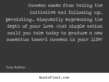 Make custom picture quotes about success - Success comes from taking the initiative and following up... persisting.....