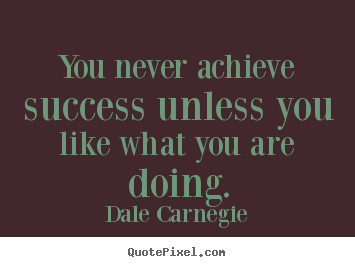 How to make picture quotes about success - You never achieve success unless you like what you..